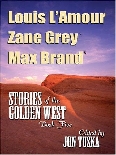 Stories of the Golden West: Book Five,: Tuska, Jon (Editor);