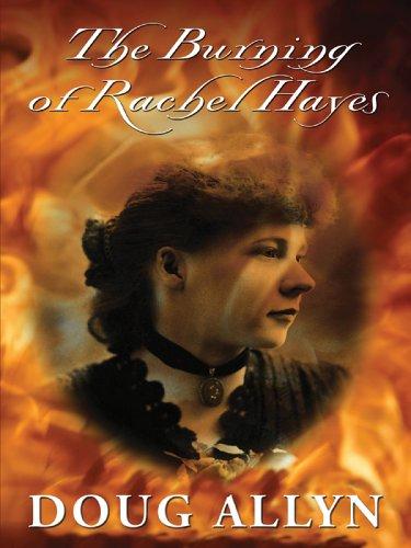 The Burning of Rachel Hayes (Five Star: Allyn, Doug