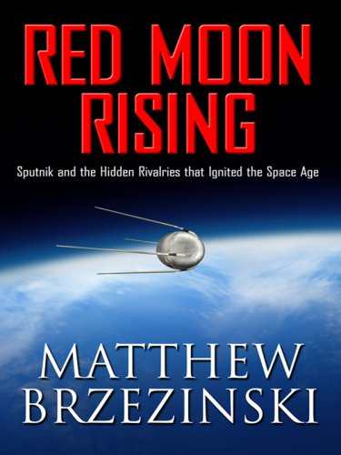 9781410402790: Red Moon Rising: Sputnik and the Hidden Rivalries That Ignited the Space Age (Thorndike Nonfiction)