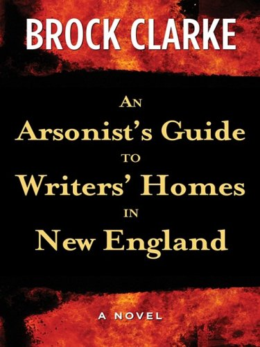 9781410402851: An Arsonist's Guide to Writers' Homes in New England (Thorndike Reviewers' Choice)
