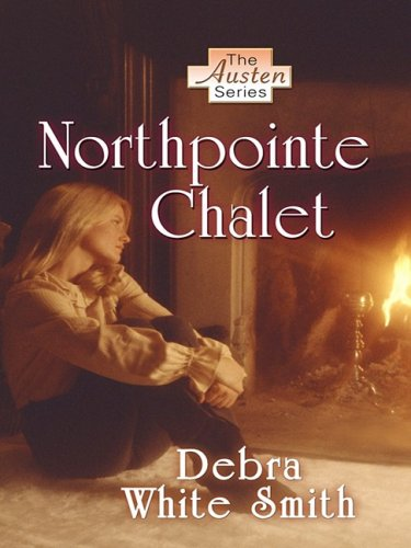 Northpointe Chalet (The Austen Series, Book 4) (141040286X) by Smith, Debra White