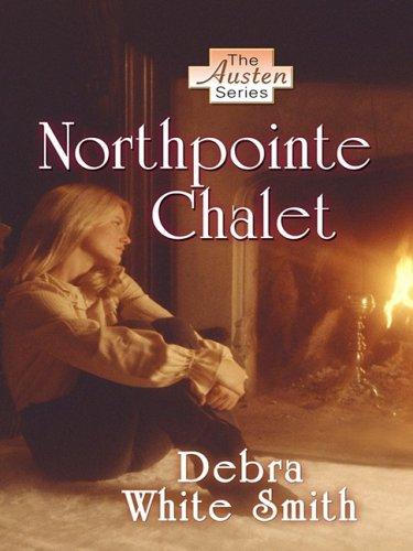 Northpointe Chalet (The Austen Series, Book 4) (141040286X) by Debra White Smith