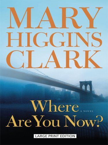 Where Are You Now? (Thorndike Press Large Print Basic Series) (1410403726) by Mary Higgins Clark