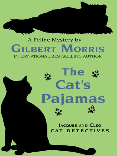 The Cat's Pajamas (Jacques and Cleo, Cat Detectives, No. 2): Morris, Gilbert