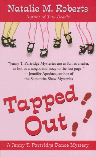 Tapped Out (Jenny T. Partridge Dance Mysteries, No. 2): Roberts, Natalie M.