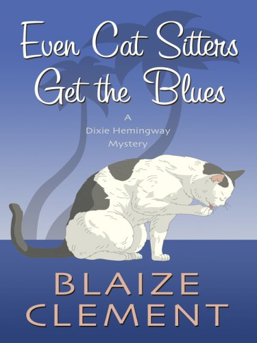9781410406293: Even Cat Sitters Get the Blues (Dixie Hemingway Mysteries, No. 3)