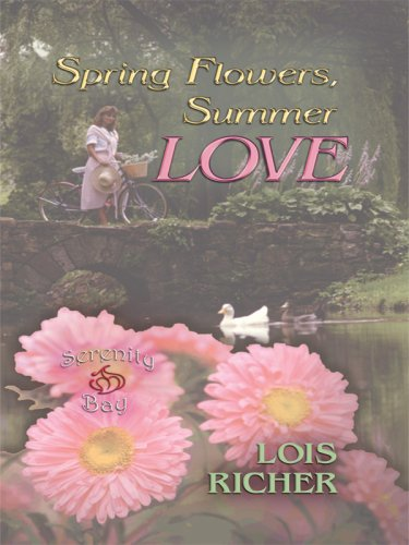 Spring Flowers, Summer Love (Serenity Bay, Book 3) (Love Inspired #392): Lois Richer