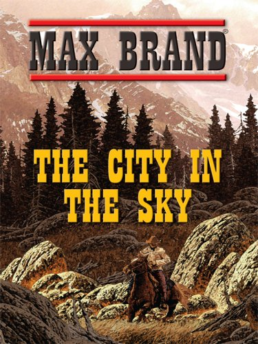 The City in the Sky (Thorndike Large Print Western Series) (9781410406989) by Brand, Max
