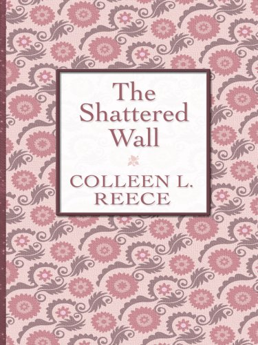 The Shattered Wall (Thorndike Large Print Candlelight Series) (9781410407016) by Colleen L. Reece