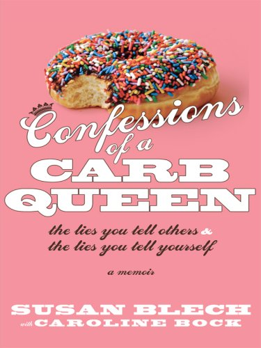 9781410407207: Confessions of a Carb Queen: The Lies You Tell Others & the Lies You Tell Yourself: A Memoir (Thorndike Biography)