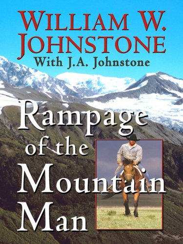 Rampage of the Mountain Man: Johnstone, William W.,