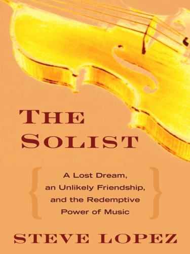 9781410408761: The Soloist: A Lost Dream, an Unlikely Friendship, and the Redemptive Power of Music (Thorndike Press Large Print Nonfiction Series)