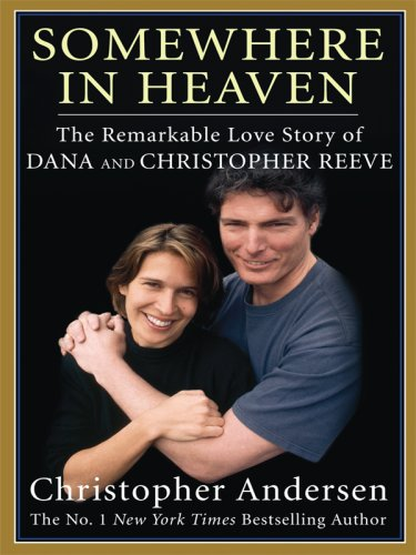 9781410409058: Somewhere in Heaven: The Remarkable Love Story of Dana and Christopher Reeve (Thorndike Press Large Print Nonfiction Series)