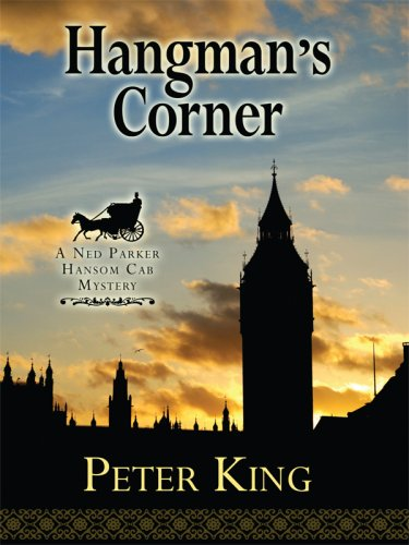 Hangman's Corner: A Ned Parker Hansom Cab Mystery (Historical Fiction): King, Peter