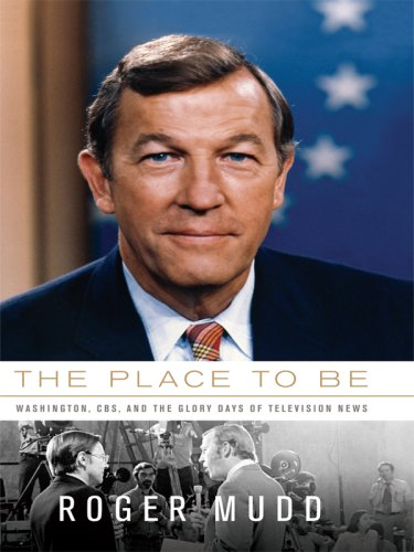 9781410409362: The Place to Be: Washington, CBS, and the Glory Days of Television News (Thorndike Press Large Print Biography Series)