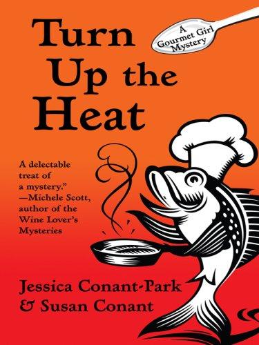 Turn Up the Heat: A Gourmet Girl Mystery: Conant-Park, Jessica & Susan Conant