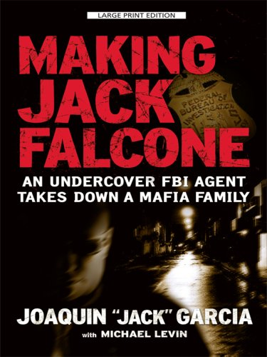 9781410410108: Making Jack Falcone: An Undercover FBI Agent Takes Down a Mafia Family (Thorndike Press Large Print Basic)