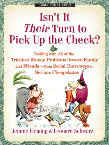 9781410410610: Isn't It Their Turn to Pick Up the Check?: Dealing with All of the Trickiest Money Problems Between Family and Friends - From Serial Borrowers to Seri (Thorndike Health, Home & Learning)