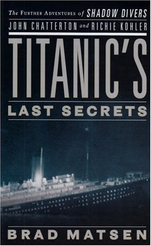 9781410410955: Titanic's Last Secrets: The Further Adventures of Shadow Divers John Chatterton and Richie Kohler (Thorndike Nonfiction)
