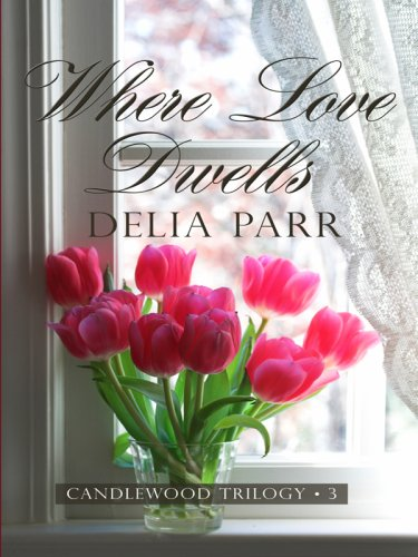 Where Love Dwells (The Candlewood Trilogy, Book 3) (1410411001) by Parr, Delia