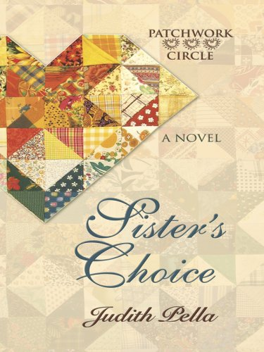 Sister's Choice (Thorndike Press Large Print Christian Romance Series, Patchwork Circle) (141041101X) by Judith Pella