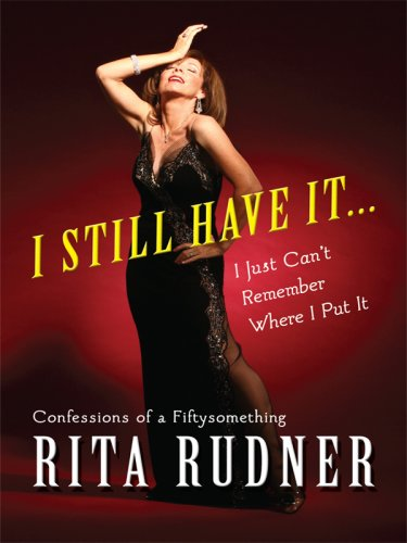9781410411198: I Still Have It . . . I Just Can't Remember Where I Put It: Confessions of a Fiftysomething (Thorndike Large Print Laugh Lines)