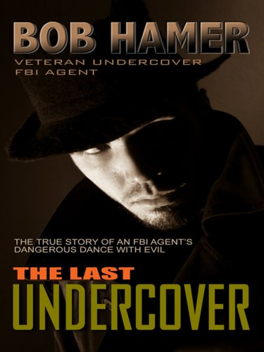 The Last Undercover : The True Story of an FBI Agent's Dangerous Dance With Evil
