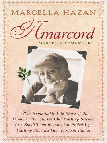 9781410413789: Amarcord Marcella Remembers: The Remarkable Life Story of the Woman Who Started Out Teaching Science in a Small Town in Italy, but Ended Up Teaching America How to Cook Italian