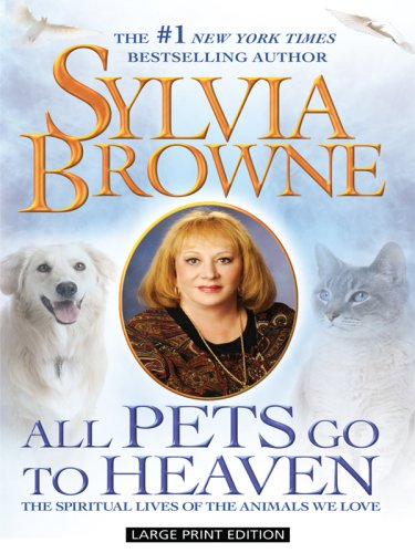 9781410413864: All Pets Go to Heaven: The Spiritual Lives of the Animals We Love (Thorndike Press Large Print Basic Series)