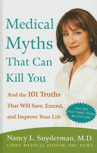 Medical Myths That Can Kill You: And the 101 Truths That Will Save, Extend, and Improve Your Life (...