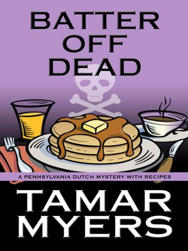 9781410414779: Batter Off Dead: A Pennsylvania Dutch Mystery With Recipes