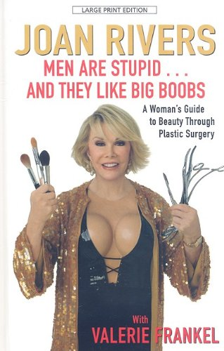 Men Are Stupid... and They Like Big Boobs: A Woman's Guide to Beauty Through Plastic Surgery (Thorndike Large Print Laugh Lines) (1410415139) by Rivers, Joan; Frankel, Valerie