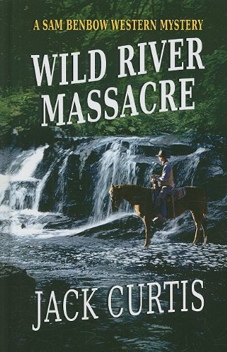 Wild River Massacre (Thorndike Large Print Western Series; Sam Benbow Western Mystery) (141041597X) by Jack Curtis