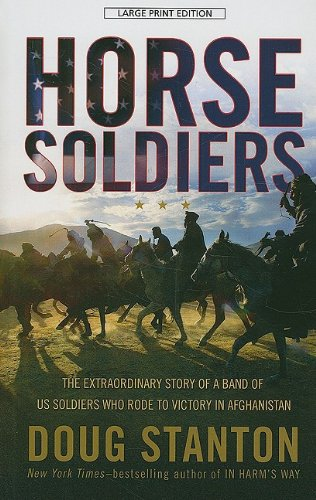 9781410417206: Horse Soldiers: The Extraordinary Story of a Band of US Soldiers Who Rode to Victory in Afghanistan (Thorndike Press Large Print Nonfiction)