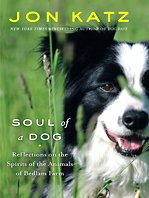 Soul of a Dog: Reflections on the Spirits of the Animals of Bedlam Farm (Thorndike Nonfiction) (1410419061) by Katz, Jon