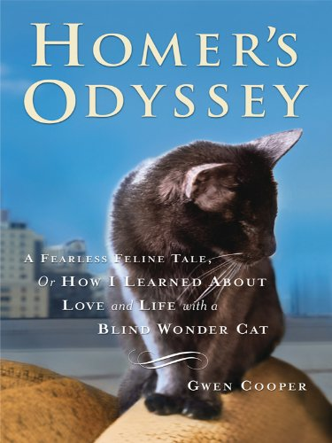 9781410420893: Homer's Odyssey: A Fearless Feline Tale, or How I Learned About Love and Life With a Blind Wonder Cat (Thorndike Press Large Print Nonfiction Series)