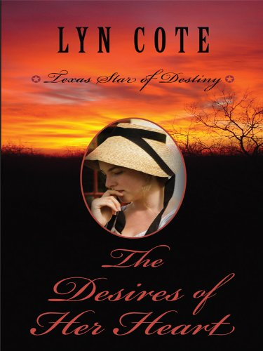 9781410421302: The Desires of Her Heart (Texas: Star of Destiny, Book 1)