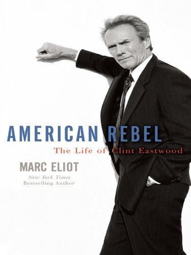 9781410421685: American Rebel: The Life of Clint Eastwood (Thorndike Biography)