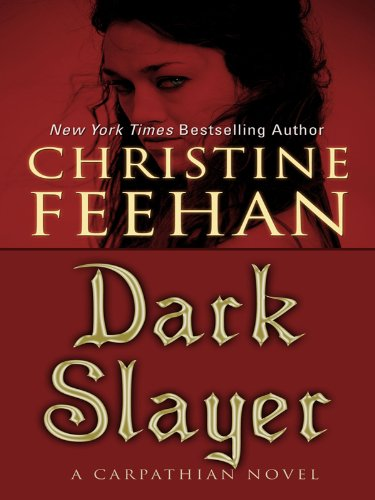 Dark Slayer: A Carpathian Novel (Thorndike Romance): Christine Feehan