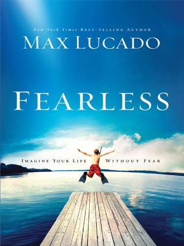 Fearless: Imagine Your Life Without Fear (Thorndike Inspirational): Lucado, Max
