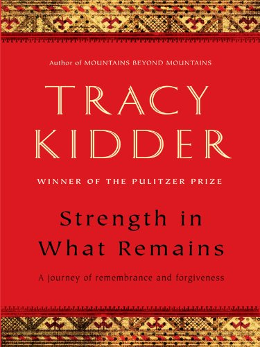 9781410423726: Strength in What Remains: A Journey of Remembrance and Forgiveness (Thorndike Press Large Print Nonfiction Series)