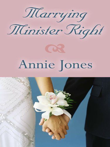 Marrying Minister Right (Thorndike Press Large Print Christian Fiction) (9781410423931) by Jones, Annie