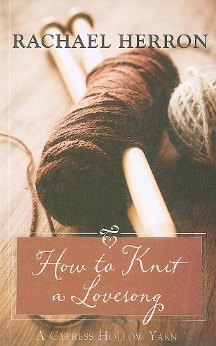 9781410424310: How to Knit a Love Song (Kennebec Large Print Superior Collection)