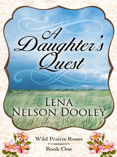 Wild Prairie Roses: A Daughter's Quest (Thorndike: Dooley, Lena Nelson
