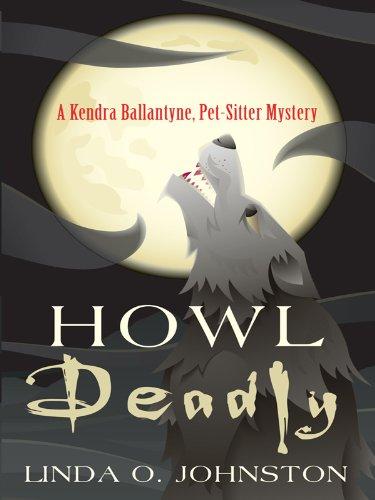 9781410425300: Howl Deadly (A Kendra Ballantyne, Pet-Sitter Mystery: Wheeler Large Print Cozy Mystery)