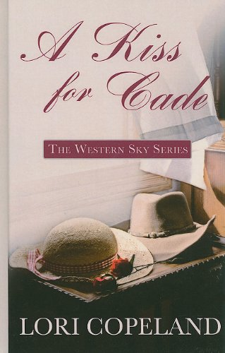 A Kiss for Cade (Thorndike Christian Historical Fiction): Copeland, Lori