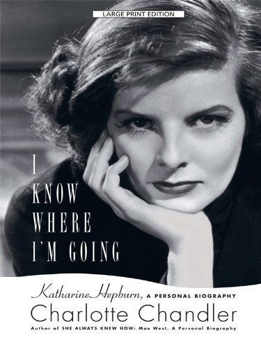 9781410426260: I Know Where I'm Going: Katharine Hepburn, a Personal Biography (Thorndike Press Large Print Biography Series)