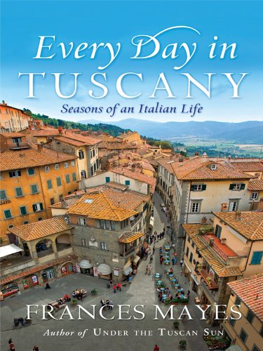 9781410426468: Every Day in Tuscany: Seasons of an Italian Life