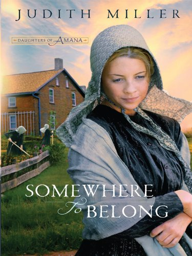 Somewhere to Belong (Daughters of Amana, Book 1): Miller, Judith