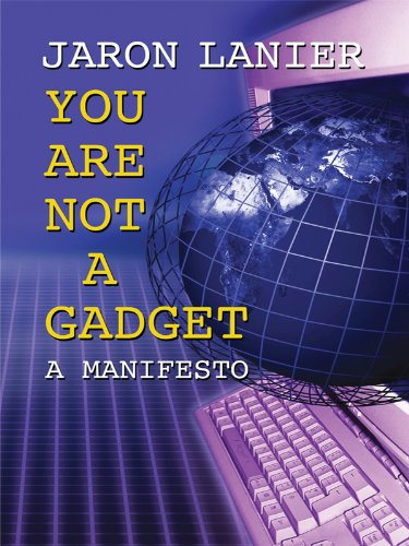 9781410427076: You Are Not a Gadget: A Manifesto (Thorndike Press Large Print Popular and Narrative Nonfiction Series)